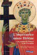 L'impératrice sainte Hélène - A la croisée de l'Orient et de l'Occident
