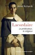 Lacordaire - Le prédicateur, le religieux