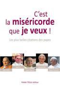 C´est la miséricorde que je veux ! Citations des papes