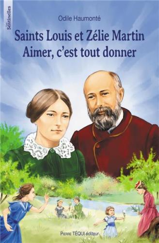 Saints Louis et Zélie Martin - Aimer c'est tout donner, Odile Haumonté