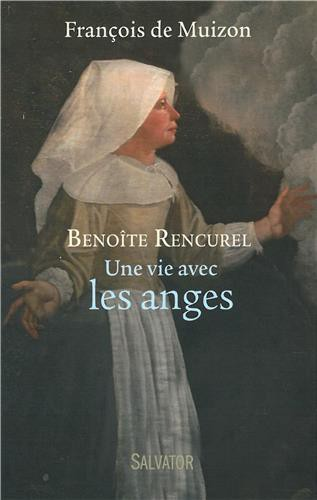 Benoîte Rencurel,Une vie avec les anges,François de Muizon,Le Laus,apparitions,Notre-Dame,Dame Marie,anges,conversion,pécheurs