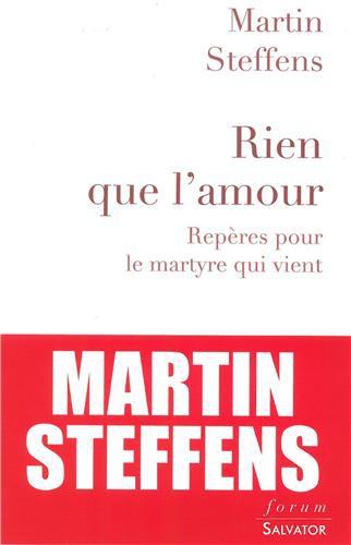 Rien que l'amour,Repères pour le martyre qui vient,Martin Steffens,Salvator