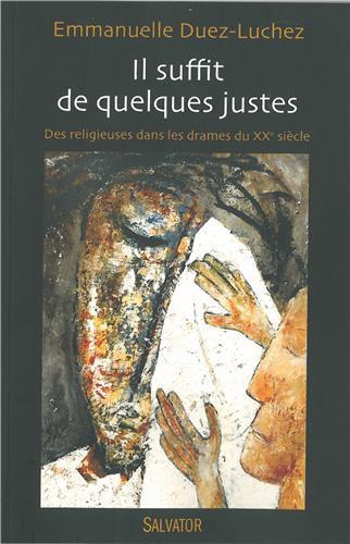 Il suffit de quelques justes,religieuses,drames,XXe siècle,Emmanuelle,Duez-Luchez,éditions,salvator